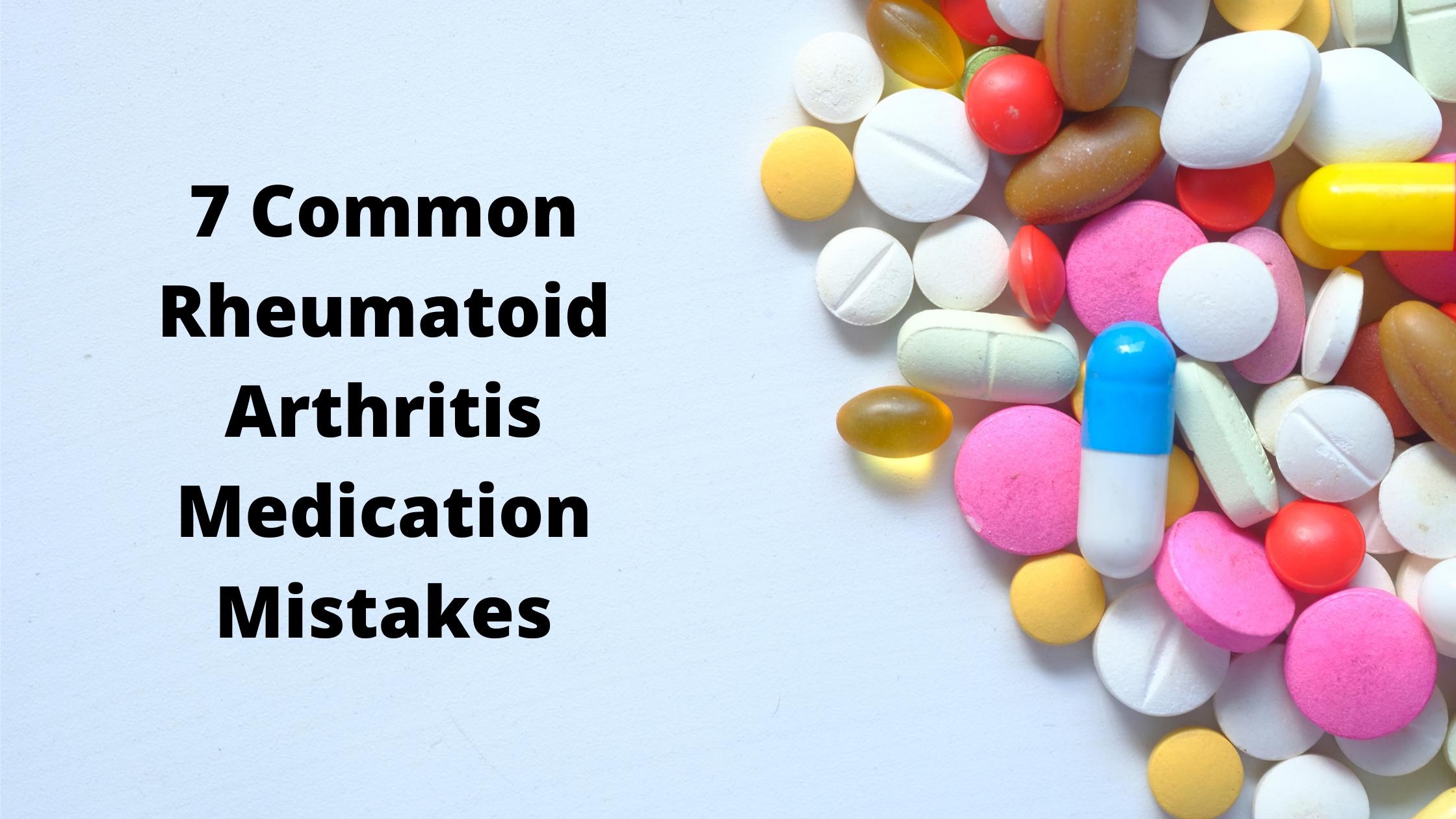 7 Common Rheumatoid Arthritis Medication Mistakes